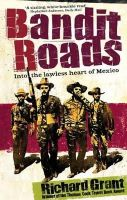 Grant, Richard - Bandit Roads: Into the Lawless Heart of Mexico - 9780349118345 - V9780349118345