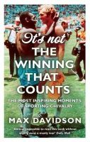 Max Davidson - It's Not the Winning That Counts: The Most Inspiring Moments of Sporting Chivalry - 9780349122076 - KLN0016729