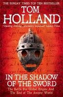 Holland, Tom - In The Shadow Of The Sword: The Battle for Global Empire and the End of the Ancient World - 9780349122359 - V9780349122359