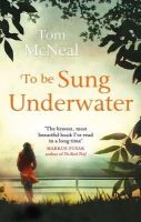 McNeal, Tom - To Be Sung Underwater - 9780349123639 - V9780349123639
