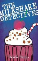 Butler, Heather - The Milkshake Detectives - 9780349124100 - V9780349124100