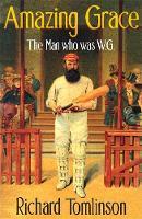 Tomlinson, Richard - Amazing Grace: The Man Who was W.G. - 9780349139845 - V9780349139845