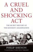 Shenon, Philip - A Cruel and Shocking Act: The Secret History of the Kennedy Assassination - 9780349140612 - V9780349140612