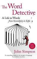 Simpson, John - The Word Detective: A Life in Words: From Serendipity to Selfie - 9780349141008 - V9780349141008
