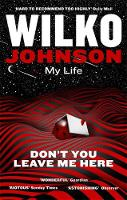 Johnson, Wilko - Don't You Leave Me Here: My Life - 9780349142005 - V9780349142005
