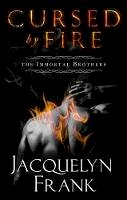 Frank, Jacquelyn - Cursed By Fire: Number 1 in series (Immortal Brothers) - 9780349400808 - V9780349400808