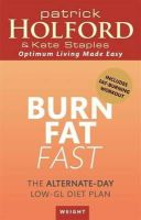 Holford BSc  DipION  FBANT  NTCRP, Patrick, Staples, Kate - Burn Fat Fast: The Alternate-Day Low-GL Diet Plan - 9780349401171 - 9780349401171