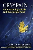 Williams, Prof Mark - Cry of Pain: Understanding Suicide and the Suicidal Mind - 9780349402819 - V9780349402819