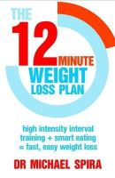 - The 12-Minute Weight-Loss Plan: High intensity interval training + smart eating = fast, easy weight loss - 9780349405391 - V9780349405391