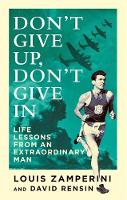 Zamperini, Louis - Don't Give Up, Don't Give in: Life Lessons from an Extraordinary Man - 9780349406473 - V9780349406473
