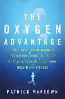 Patrick McKeown - The Oxygen Advantage: The Simple, Scientifically Proven Breathing Technique That Will Revolutionise Your Health and Fitness - 9780349406695 - 9780349406695