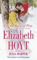 Hoyt, Elizabeth - For the Love of Pete - 9780349408590 - V9780349408590