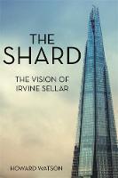 Watson, Howard - The Shard: The Vision of Irvine Sellar - 9780349410012 - V9780349410012
