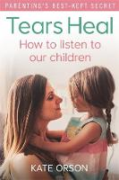 Orson, Kate - Tears Heal: How to Listen to Our Children - 9780349410104 - V9780349410104