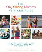 Welman, Kimberely, Reihana, Victoria - The Stay Strong Mummy Fitness Plan: A 4-week guide to becoming a healthier, leaner and stronger mum - 9780349414218 - V9780349414218