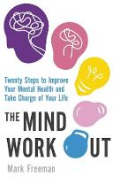 Freeman, Mark - The Mind Workout: Twenty steps to improve your mental health and take charge of your life - 9780349414539 - V9780349414539