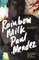 Mendez, Paul - Rainbow Milk: an Observer 2020 Top 10 Debut - 9780349702032 - 9780349702032