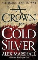 Marshall, Alex - A Crown for Cold Silver (Crimson Empire) - 9780356502830 - V9780356502830