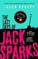 Arnopp, Jason - The Last Days of Jack Sparks - 9780356506852 - V9780356506852