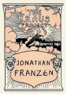 Franzen, Jonathan - The Kraus Project: Essays by Karl Kraus - 9780374182212 - 9780374182212