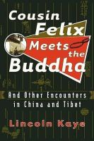 Kaye, Lincoln - Cousin Felix Meets the Buddha: And Other Encounters in China and Tibet - 9780374299989 - KHS0063581