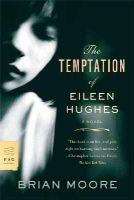 Moore, Brian - The Temptation of Eileen Hughes (FSG Classics) - 9780374532062 - 9780374532062