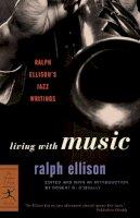 Ellison, Ralph - Living with Music: Ralph Ellison's Jazz Writings (Modern Library Classics) - 9780375760235 - V9780375760235