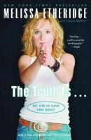 Etheridge, Melissa, Morton, Laura - The Truth Is . . .: My Life in Love and Music - 9780375760266 - KRF0014608