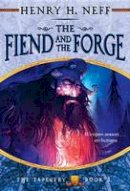 Neff, Henry H. - The Fiend and the Forge: Book Three of The Tapestry - 9780375838996 - V9780375838996
