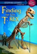 Zoehfeld, Kathleen Weidner - Finding the First T. Rex (Totally True Adventures) (A Stepping Stone Book(TM)) - 9780375846625 - V9780375846625