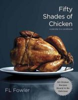 Fowler, F.L. - Fifty Shades of Chicken: A Parody in a Cookbook - 9780385345224 - 9780385345224