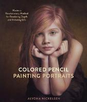 Nickelsen, Alyona - Colored Pencil Painting Portraits: Master a Revolutionary Method for Rendering Depth and Imitating Life - 9780385346276 - V9780385346276