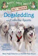 Osborne, Mary Pope; Boyce, Natalie Pope - Magic Tree House Fact Tracker #34: Dogsledding and Extreme Sports - 9780385386449 - V9780385386449
