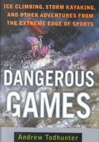 Todhunter, Andrew - Dangerous Games: Ice Climbing, Storm Kayaking and Other Adventures from the Extreme Edge of Sports - 9780385486439 - KEX0203535