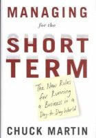 Chuck Martin - Managing for the Short Term: The New Rules for Running a Business in a Day-To-Day World - 9780385504355 - KHS0068248