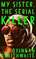 Braithwaite, Oyinkan - My Sister, the Serial Killer: A Novel - 9780385544238 - V9780385544238