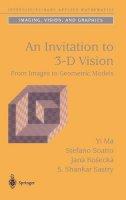 Ma, Yi (University of Illinois at Urbana-Champaign, Urbana, USA); Soatto, Stefano (University of California, Los Angeles, CA, USA); Kosecka, Jana (Ge - An Invitation to 3-D Vision - 9780387008936 - V9780387008936