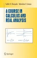 Ghorpade, Sudhir R., Limaye, Balmohan V. - A Course in Calculus and Real Analysis (Undergraduate Texts in Mathematics) - 9780387305301 - V9780387305301