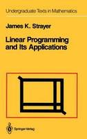 Strayer, James K. - Linear Programming and Its Applications (Undergraduate Texts in Mathematics) - 9780387969305 - V9780387969305