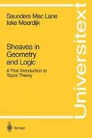 MacLane, Saunders, Moerdijk, Ieke - Sheaves in Geometry and Logic: A First Introduction to Topos Theory (Universitext) - 9780387977102 - V9780387977102