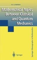 Landsman, Nicholas P. - Mathematical Topics Between Classical and Quantum Mechanics (Springer Monographs in Mathematics) - 9780387983189 - V9780387983189