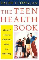 Lopez, Ralph - The Teen Health Book: A Parents' Guide to Adolescent Health and Well-Being - 9780393020465 - KHS0065263