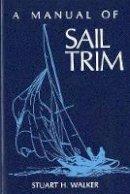 Walker M.D., Stuart H. - A Manual of Sail Trim - 9780393032963 - V9780393032963