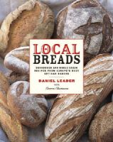 Leader, Daniel - Local Breads: Sourdough and Whole-Grain Recipes from Europe's Best Artisan Bakers - 9780393050554 - V9780393050554