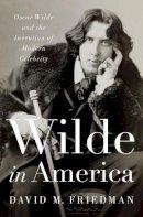 Friedman, David M. - Wilde in America: Oscar Wilde and the Invention of Modern Celebrity - 9780393063172 - V9780393063172