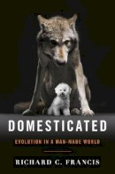 Francis, Richard C. - Domesticated: Evolution in a Man-Made World - 9780393064605 - V9780393064605