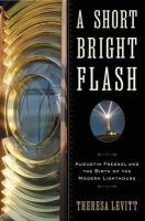 Levitt, Theresa - A Short Bright Flash: Augustin Fresnel and the Birth of the Modern Lighthouse - 9780393068795 - V9780393068795