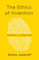 Jasanoff, Sheila - The Ethics of Invention: Technology and the Human Future - 9780393078992 - V9780393078992