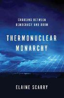 Scarry, Elaine - Thermonuclear Monarchy - 9780393080087 - V9780393080087