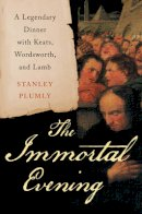 Plumly, Stanley - The Immortal Evening: A Legendary Dinner with Keats, Wordsworth, and Lamb - 9780393080995 - V9780393080995